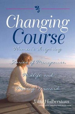 Changing Course: Women's Inspiring Stories of Menopause, Midlife, and Moving Forward - eBook  -     By: Yitta Halberstam Mandelbaum