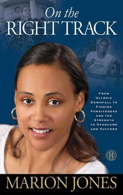 On the Right Track: From Olympic Downfall to Finding Forgiveness and the Strength to Overcome and Succeed - eBook  -     By: Marion Jones