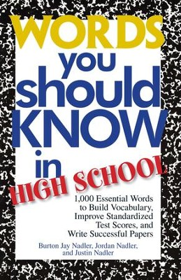 Words You Should Know In High School: 1000 Essential Words To Build Vocabulary, Improve Standardized Test Scores, And Write Successful Papers - eBook  -     By: Burton Jay Nadler, Jordan Nadler, Justin Nadler