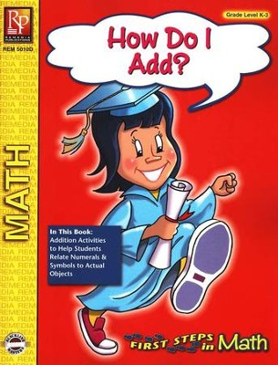 First Steps in Math: How Do I Add? Grades K-3   -