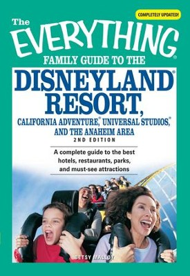 The Everything Family Guide to the Disneyland Resort, California Adventure, Universa: A complete guide to the best hotels, restaurants, parks, and must-see attractions - eBook  -     By: Betsy Malloy