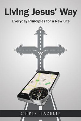 Living Jesus' Way: Everyday Principles for a New Life - eBook  -     By: Chris Hazelip