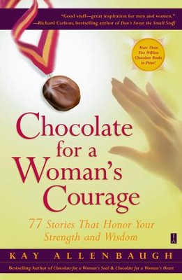 Chocolate for a Woman's Courage: 77 Stories That Honor Your Strength and Wisdom - eBook  -     By: Kay Allenbaugh
