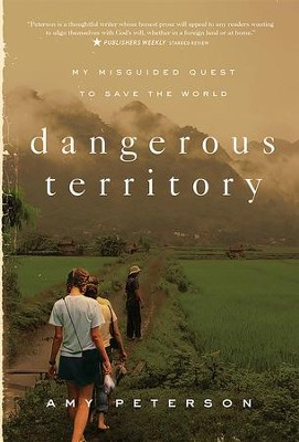 Dangerous Territory: My Misguided Quest to Save the World - eBook  -     By: Amy Peterson