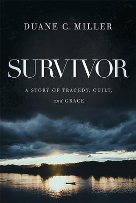 Survivor: A Story of Tragedy, Guilt, and Grace - eBook  -     By: Duane Miller