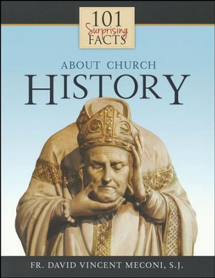 101 Surprising Facts About Church History  -     By: David Meconi
