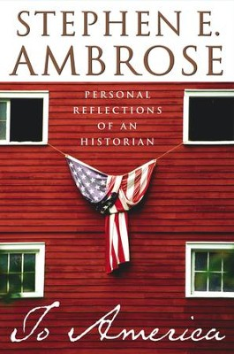 To America: Personal Reflections of an Historian - eBook  -     By: Stephen E. Ambrose