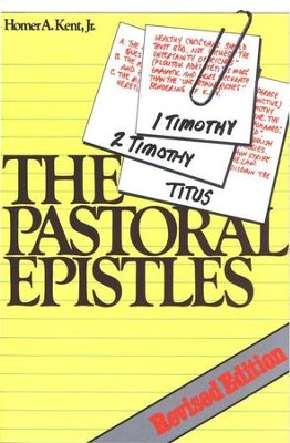 The Pastoral Epistles, Revised Edition  -     By: Homer A. Kent Jr.