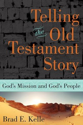 Telling the Old Testament Story: God's Mission and God's People - eBook  -     By: Brad E. Kelle