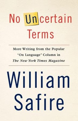 No Uncertain Terms: More Writing from the Popular On Language Column in The New York Times Magazine - eBook  -     By: William Safire