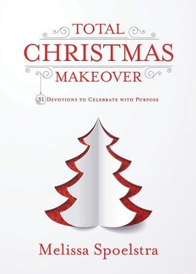 Total Christmas Makeover: 30 Devotions to Celebrate with Purpose - eBook  -     By: Melissa Spoelstra