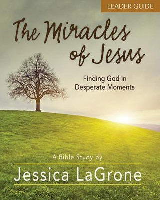 The Miracles of Jesus - Women's Bible Study Leader Guide: Finding God in Desperate Moments - eBook  -     By: Jessica LaGrone