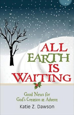 All Earth Is Waiting [Large Print]: Good News for God's Creation at Advent - eBook  -     By: Katie Z. Dawson