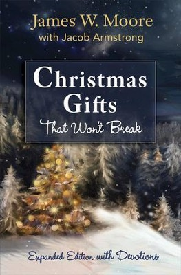 Christmas Gifts That Won't Break [Large Print]: Expanded Edition with Devotions - eBook  -     By: James W. Moore, Jacob Armstrong