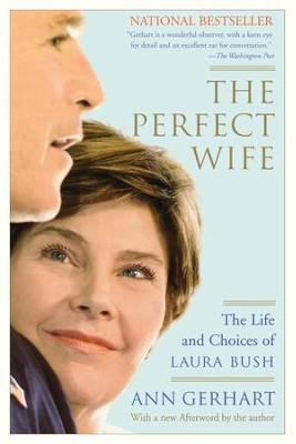 The Perfect Wife: The Life and Choices of Laura Bush - eBook  -     By: Ann Gerhart