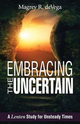 Embracing the Uncertain [Large Print]: A Lenten Study for Unsteady Times - eBook  -     By: Magrey deVega