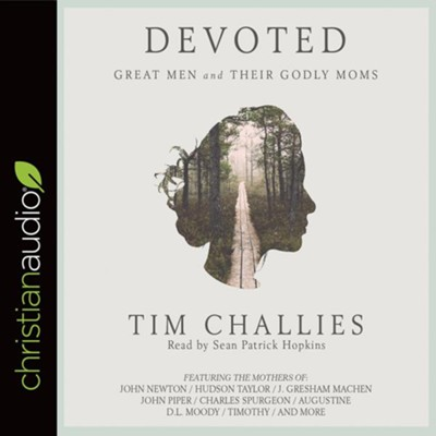 Devoted: Great Men and Their Godly Moms - unabridged audiobook on CD  -     Narrated By: Sean Patrick Hopkins     By: Tim Challies