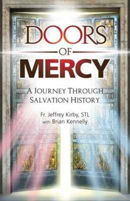 Doors of Mercy: A Journey Through Salvation History  -     By: Fr. Jeffrey Kirby S.T.L., Brian Kennelly