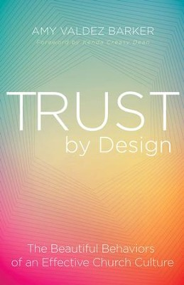 Trust by Design: The Beautiful Behaviors of an Effective Church Culture - eBook  -     By: Amy Valdez Barker