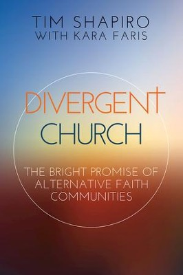 Divergent Church: The Bright Promise of Alternative Faith Communities - eBook  -     By: Tim Shapiro