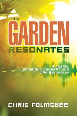 The Garden Resonates: A Gospel Emerging Generations Can Believe In - eBook  -     By: Chris Folmsbee