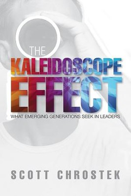 The Kaleidoscope Effect: What Emerging Generations Seek in Leaders - eBook  -     By: Scott Chrostek