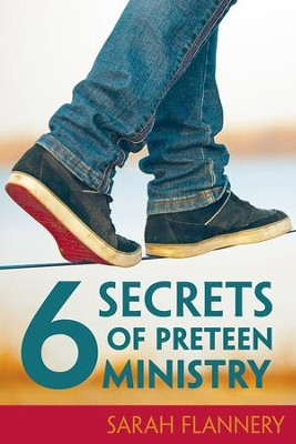 6 Secrets of Preteen Ministry - eBook  -     By: Sarah Flannery