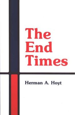 The End Times  -     By: Herman A. Hoyt