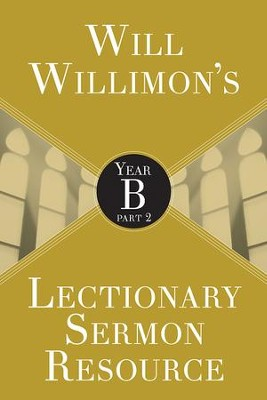 Will Willimon's Lectionary Sermon Resource: Year B Part 2 - eBook  -     By: William H. Willimon