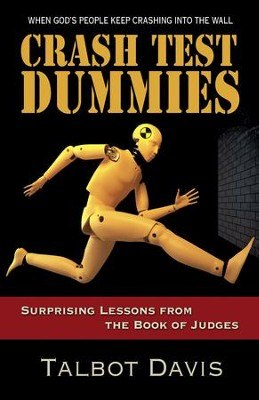 Crash Test Dummies: Surprising Lessons from the Book of Judges - eBook  -     By: Talbot Davis