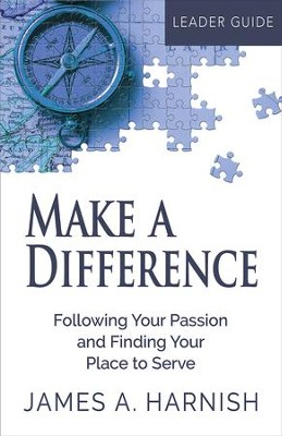 Make a Difference Leader Guide: Following Your Passion and Finding Your Place to Serve - eBook  -     By: James A. Harnish
