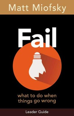 Fail Leader Guide: What to Do When Things Go Wrong - eBook  -     By: Matt Miofsky