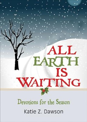All Earth Is Waiting: Devotions for the Season - eBook  -     By: Katie Z. Dawson