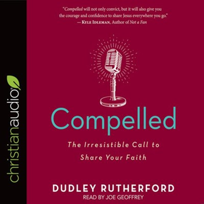 Compelled: The Irresistible Call to Share Your Faith - unabridged audiobook on CD  -     Narrated By: Joe Geoffrey     By: Dudley Rutherford
