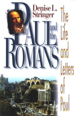 Paul and the Romans: The Life and Letters of Paul  -     By: Denise L. Stringer