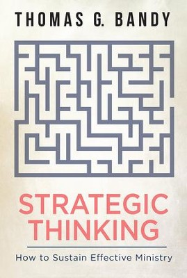 Strategic Thinking: How to Sustain Effective Ministry - eBook  -     By: Thomas G. Bandy