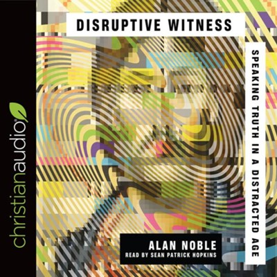 Disruptive Witness: Speaking Truth in a Distracted Age - unabridged audiobook on CD  -     Narrated By: Sean Patrick Hopkins     By: Alan Noble