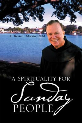 A Spirituality for Sunday People - eBook  -     By: Fr. Kevin E. Mackin OFM