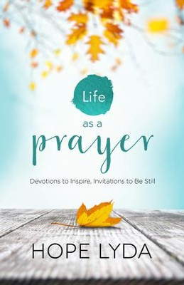 Life as a Prayer: Devotions to Inspire, Invitations to Be Still - eBook  -     By: Hope Lyda