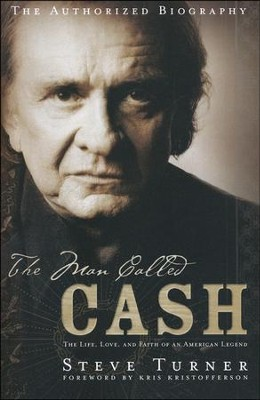 The Man Called CASH: The Life, Love and Faith of an American Legend  -     By: Steve Turner