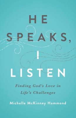 He Speaks, I Listen: Finding God's Love in Life's Challenges - eBook  -     By: Michelle McKinney Hammond