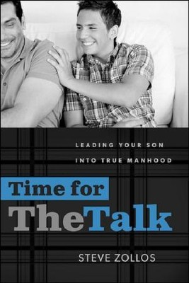 Time for The Talk: Leading Your Son into True Manhood   -     By: Steve Zollos