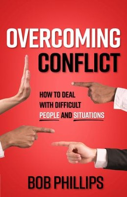 Overcoming Conflict: How to Deal with Difficult People and Situations - eBook  -     By: Bob Phillips