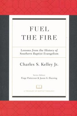 Fuel the Fire: Lessons from the History of Southern Baptist Evangelism  -     Edited By: Paige Patterson, Jason G. Duesing     By: Charles Kelley