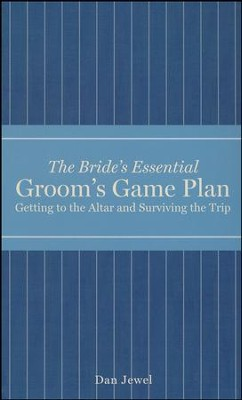 The Groom's Game Plan: Getting to the Altar and Surviving the Trip  -     By: Dan Jewel     Illustrated By: Greg Stadler