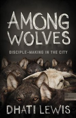 Among Wolves: Disciple-Making in the City - eBook  -     By: Dhati Lewis