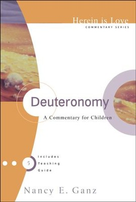 Deuteronomy: A Commentary for Children [Herein is Love]   -     By: Nancy Ganz