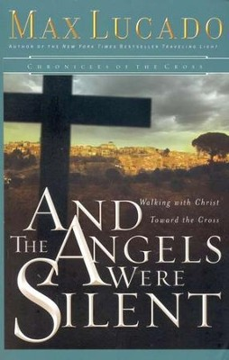 And the Angels Were Silent  -     By: Max Lucado