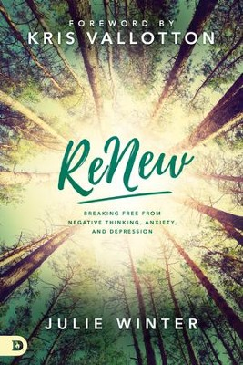 ReNew: Breaking Free from Negative Thinking, Anxiety, and Depression - eBook  -     By: Julie Winter