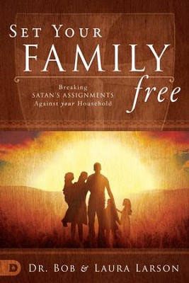 Set Your Family Free: Breaking Satan's Assignments Against Your Household - eBook  -     By: Bob Larson